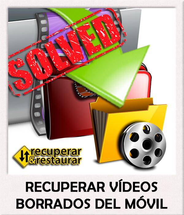 Recuperar Vídeos Borrados del Móvil
